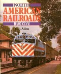 North American Railroads Today  by ALLEN, G.F.